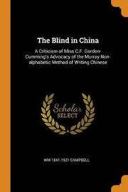 The Blind in China by Wm 1841-1921 Campbell