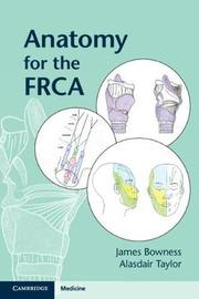 Anatomy for the FRCA by James Bowness