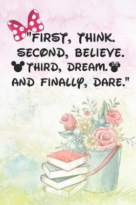 First Think Second Believe Third Dream And Finally Dare by Kate Pears