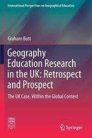 Geography Education Research in the UK: Retrospect and Prospect by Graham Butt