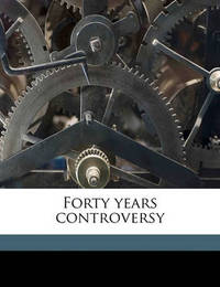 Forty Years Controversy by John Oldcastle