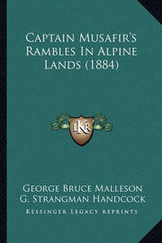 Captain Musafir's Rambles in Alpine Lands (1884) by George Bruce Malleson