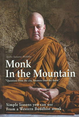 Monk in the Mountain: Simple Lessons You Can Use from a Western Buddhist Monk by Sumano Bhikkhu