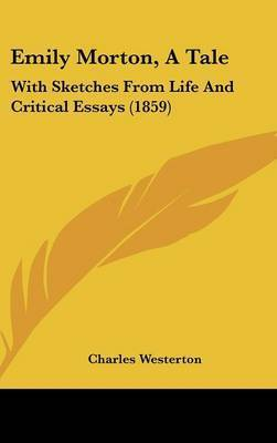 Emily Morton, A Tale: With Sketches From Life And Critical Essays (1859) by Charles Westerton