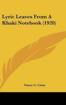 Lyric Leaves from a Khaki Notebook (1920) by Vance C Criss