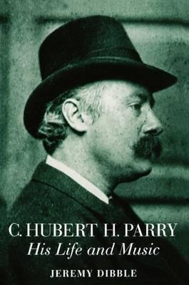 C. Hubert H. Parry by Jeremy Dibble