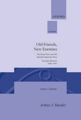 Old Friends, New Enemies: Volume 1: Strategic Illusions, 1936-1941 by Arthur Jacob Marder image