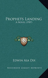 Prophets Landing: A Novel (1907) by Edwin Asa Dix