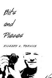 Bits and Pieces by Richard N Pernice