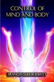 Control of Mind and Body by Frances Gulick Jewett