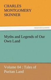 Myths and Legends of Our Own Land - Volume 04 by Charles M Skinner