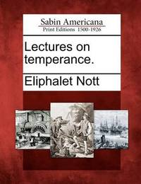 Lectures on Temperance. by Eliphalet Nott