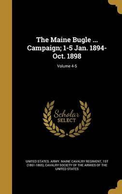 The Maine Bugle ... Campaign; 1-5 Jan. 1894-Oct. 1898; Volume 4-5