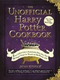 The Unofficial Harry Potter Cookbook: From Cauldron Cakes to Knickerbocker Glory by Dinah Bucholz
