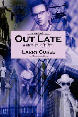 Out Late: A Memoir, a Fiction by Larry Corse