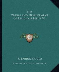 The Origin and Development of Religious Belief V1 by (Sabine Baring-Gould