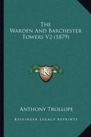 The Warden and Barchester Towers V2 (1879) by Anthony Trollope