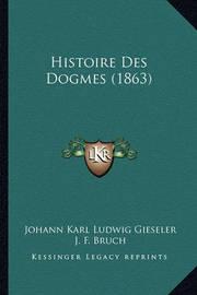 Histoire Des Dogmes (1863) by Johann Karl Ludwig Gieseler