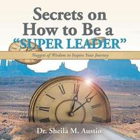 Secrets on How to Be a Super Leader by Dr Sheila M Austin image