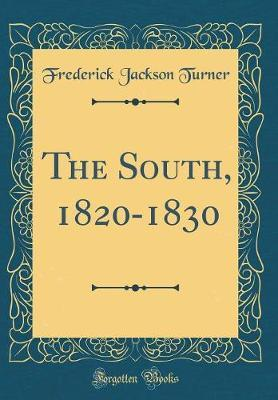 The South, 1820-1830 (Classic Reprint) by Frederick Jackson Turner image