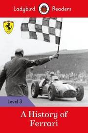 A History of Ferrari - Ladybird Readers Level 3 by Ladybird