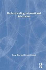 Understanding International Arbitration by Tony Cole