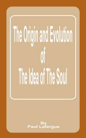 Origin and Evolution of the Idea of the Soul by Paul Lafargue image