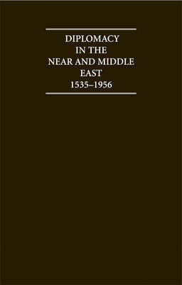 Diplomacy in the Near and Middle East: Volume 1, 1535-1914: Volume 1 image