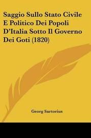 Saggio Sullo Stato Civile E Politico Dei Popoli D'Italia Sotto Il Governo Dei Goti (1820) by Georg Sartorius