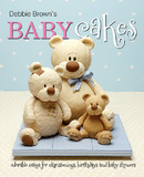 Debbie Brown's Baby Cakes: Adorable Cakes for Christenings, Birthdays and Baby Showers by Debbie Brown