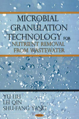 Microbial Granulation Technology for Nutrient Removal From Wastewater by Yu Liu