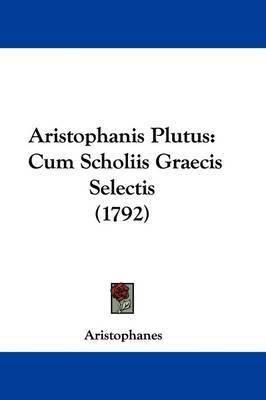 Aristophanis Plutus: Cum Scholiis Graecis Selectis (1792) by Aristophanes