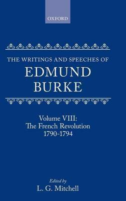 The Writings and Speeches of Edmund Burke: Volume VIII: The French Revolution 1790-1794 by Edmund Burke