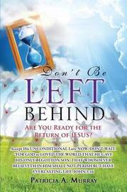Don't Be Left Behind by Patricia a Murray