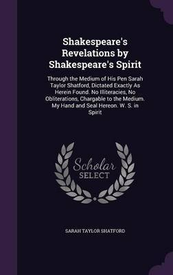Shakespeare's Revelations by Shakespeare's Spirit by Sarah Taylor Shatford image