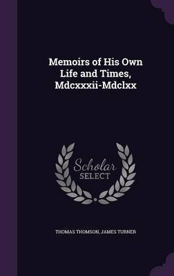 Memoirs of His Own Life and Times, MDCXXXII-MDCLXX by Thomas Thomson image