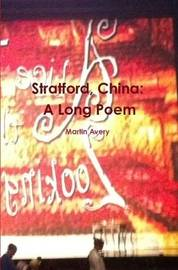 Stratford, China: A Long Poem by Martin Avery