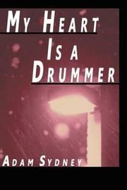 My Heart Is a Drummer by Adam Sydney