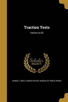 Traction Tests; Volume No.20 by Samuel T Neely image
