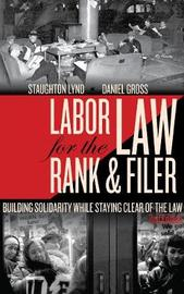 Labor Law For The Rank And Filer, Second Edition by Staughton Lynd