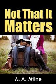 Not That it Matters by A.A. Milne