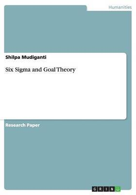 Six Sigma and Goal Theory by Shilpa Mudiganti