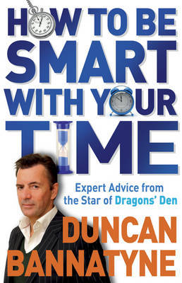 How To Be Smart With Your Time by Duncan Bannatyne image