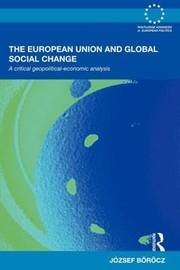 The European Union and Global Social Change by Jozsef Borocz