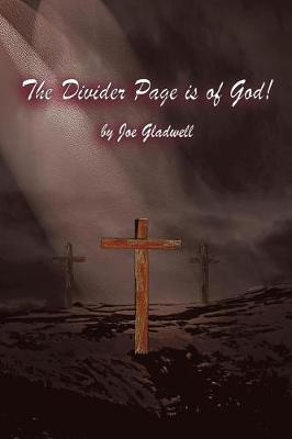 The Divider Page Is of God! by Joe Gladwell