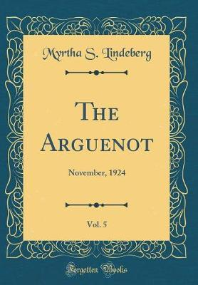 The Arguenot, Vol. 5 by Myrtha S Lindeberg