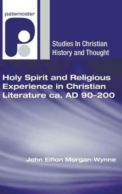 Holy Spirit and Religious Experience in Christian Literature Ca. Ad 90-200 by John Eifion Morgan-Wynne