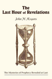 The Last Hour of Revelations by John H. Rogers image