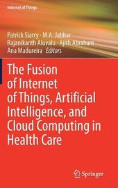The Fusion of Internet of Things, Artificial Intelligence, and Cloud Computing in Health Care