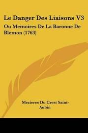 Le Danger Des Liaisons V3: Ou Memoires De La Baronne De Blemon (1763) by Mezieres Du Crest Saint-Aubin image